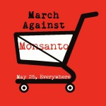 Join March Against Monsanto!! May 25th, 2013